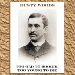 Too Old To Boogie, Too Young To Die album | Dusty Woods.
